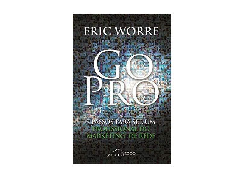 Go Pro - 7 Passos Para Se Tornar Um Profissional do Marketing de Rede - Worre, Eric - 9788581370194