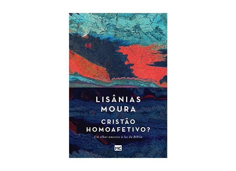 Cristão Homoafetivo? Um Olhar Amorosoà Luz da Bíblia - Moura, Lisânias - 9788543302300