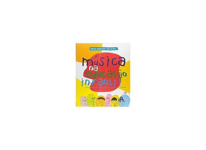 Música na Educação Infantil - Propostas para a Formação Integral da Criança - Brito, Teca Alencar De - 9788585663650