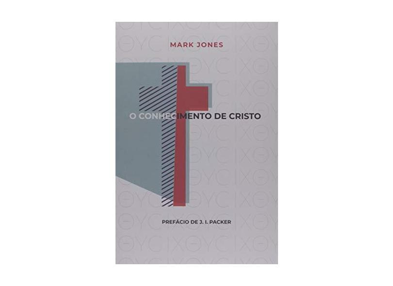 """O Conhecimento De Cristo - """"jones, Mark"""" - 9788569980667"""