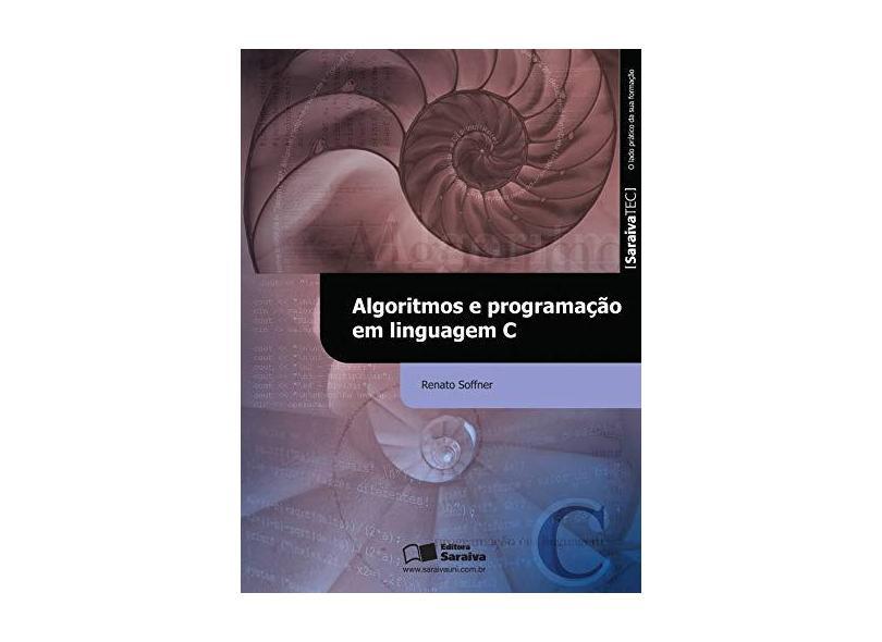 Algoritmos e Programação em Linguagem C - Renato Soffner - 9788502207516