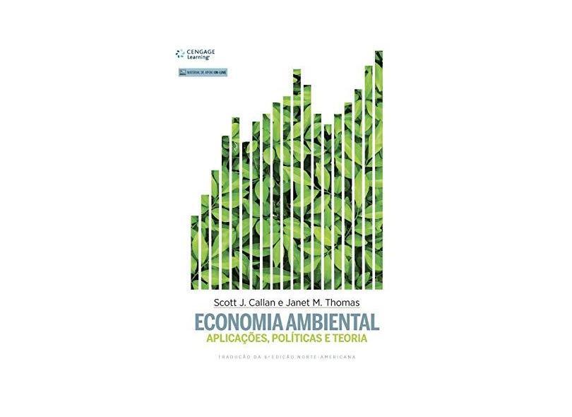Economia Ambiental: Aplicações, Políticas e Teoria - Scott J. Callan - 9788522125203