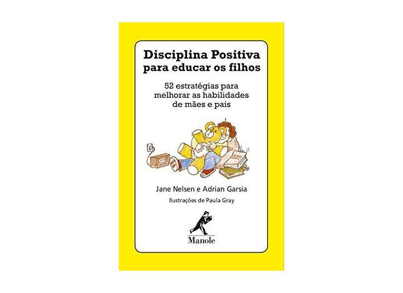 Disciplina Positiva Para Educar os Filhos: 52 Estratégias Para Melhorar as Habilidades de Mães e Pais - Jane Nelsen - 9788520456361