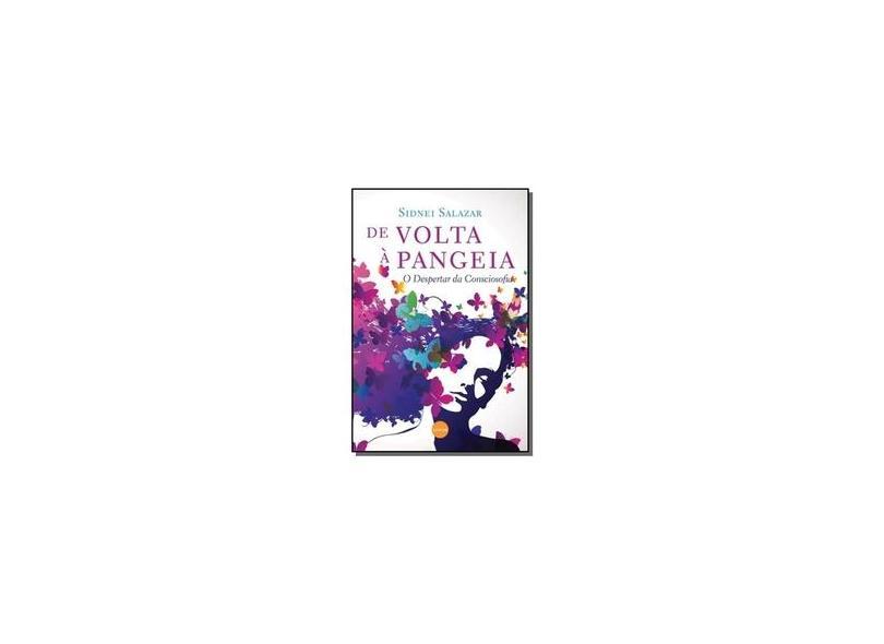 De Volta à Pangeia: O Despertar Da Consciosofia - Sidnei Salazar - 9788564855304