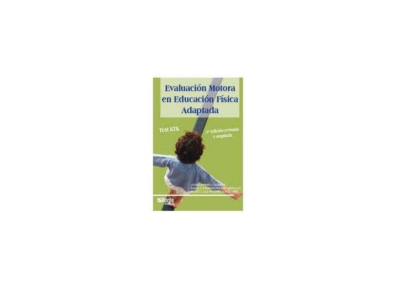 EVALUACION MOTORA EN EDUCACION FISICA ADAPTADA - Araujo, Paulo Ferreira De / Rodrigues, Jose Luiz / Gorla, Jose Irineu - 9788576552901