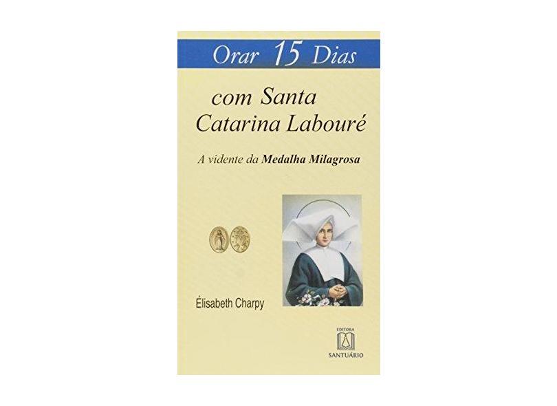 Orar 15 Dias com Santa Catarina de Labouré - Elisabeth Charpy - 9788536902623