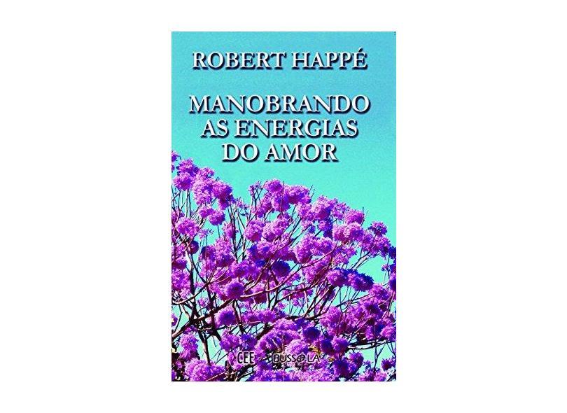 Manobrando as Energia do Amor - Robert Happe - 9788562969515