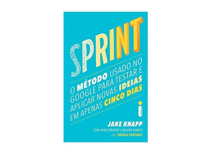 Sprint. O Método Usado no Google Para Testar e Aplicar Novas Ideias em Apenas Cinco Dias - Jake Knapp - 9788551001523