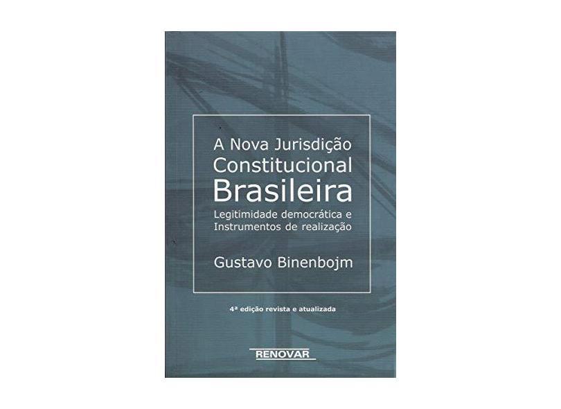A Nova Jurisdição Constitucional Brasileira - 4ª Ed. 2014 - Binenbojm, Gustavo - 9788571478619