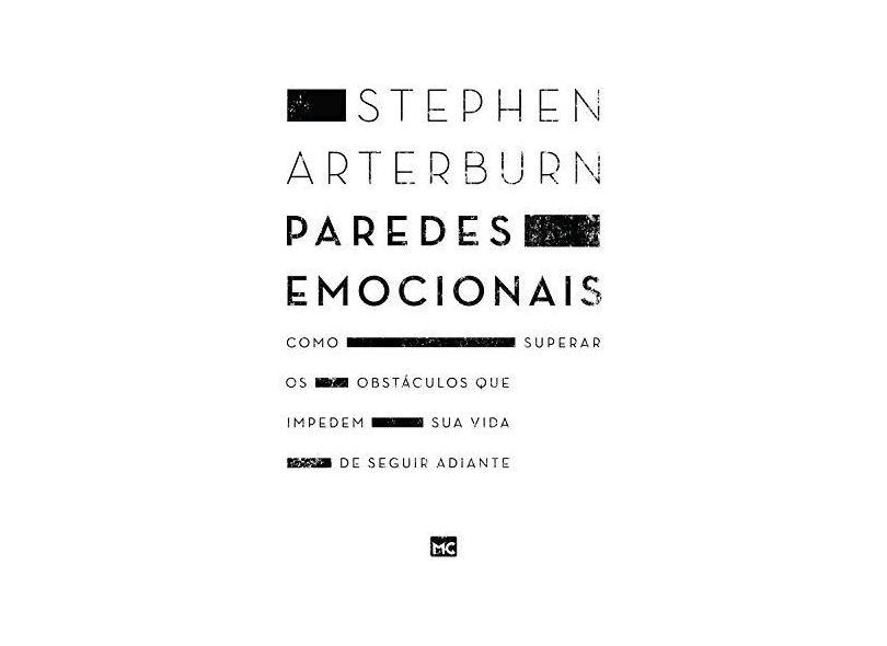 Paredes Emocionais. Como Superar os Obstáculos que Impedem Sua Vida de Seguir Adiante - Stephen Arterburn - 9788543302591