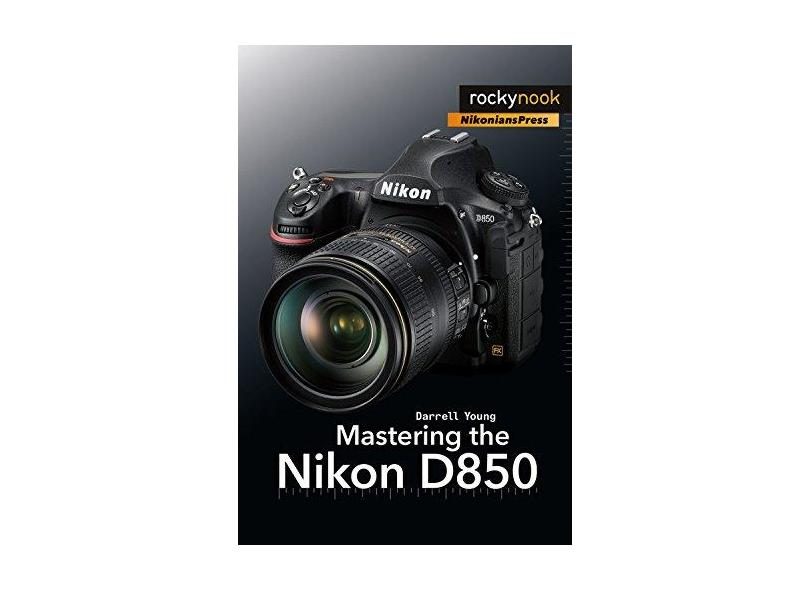 Mastering the Nikon D850 - Darrell Young - 9781681983707