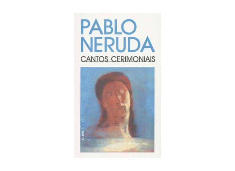 Cantos Cerimoniais - Neruda, Pablo - 9788525413659