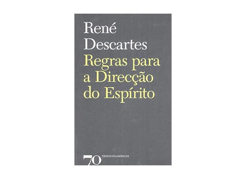 Regras Para a Direção do Espírito - René Descartes - 9789724420547