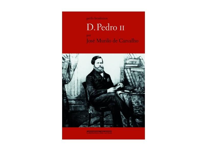 D. Pedro II - Col. Perfis Brasileiros - Carvalho, Jose Murilo De - 9788535909692