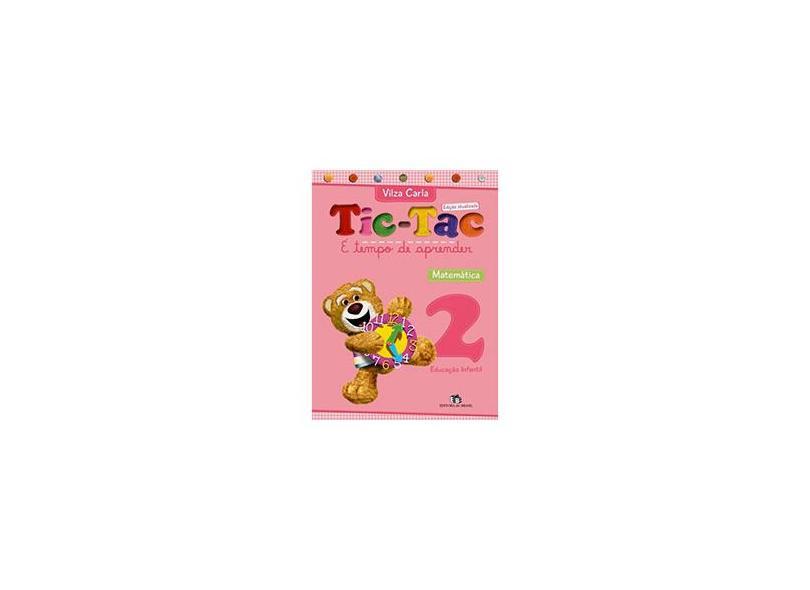 Tic Tac: É Tempo de Aprender 2 - Educação Infantil - Matemática - Vilza Carla - 9788510048927