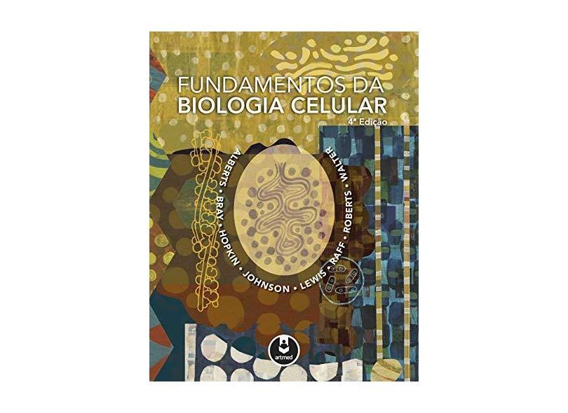 Fundamentos da Biologia Celular - 4ª Ed. 2017 - Albert, Bruce - 9788582714058