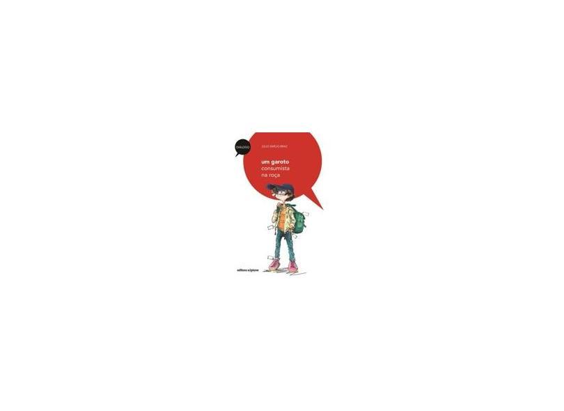 Um Garoto Consumista Na Roça - Col. Diálogo - 2ª Ed. - Braz, Julio Emilio - 9788526280663