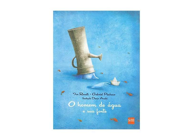 O Homem de Água e Sua Fonte - Col. Álbum - Rosati, Ivo - 9788541800730