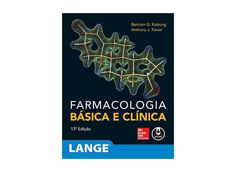 Farmacologia Básica e Clinica - Bertram G. Katzung - 9788580555967