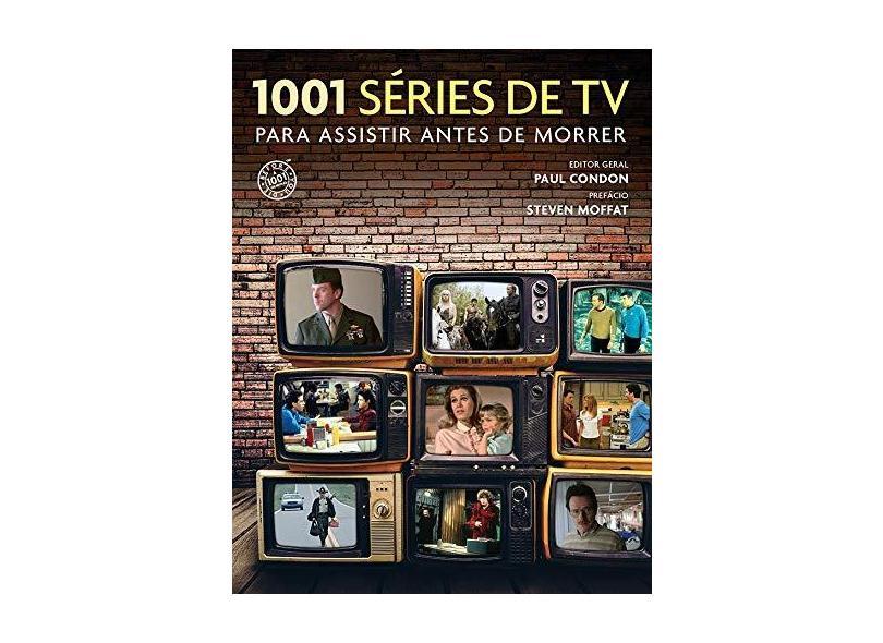 1001 Séries De TV Para Assistir Antes De Morrer - Condon, Paul - 9788543104904