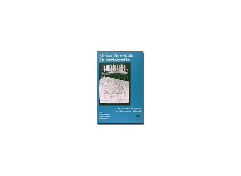 Pistas do Método da Cartografia: A Experiência da Pesquisa e o Plano Comum - Vol. 2 - Passos, Eduardo - 9788520507223