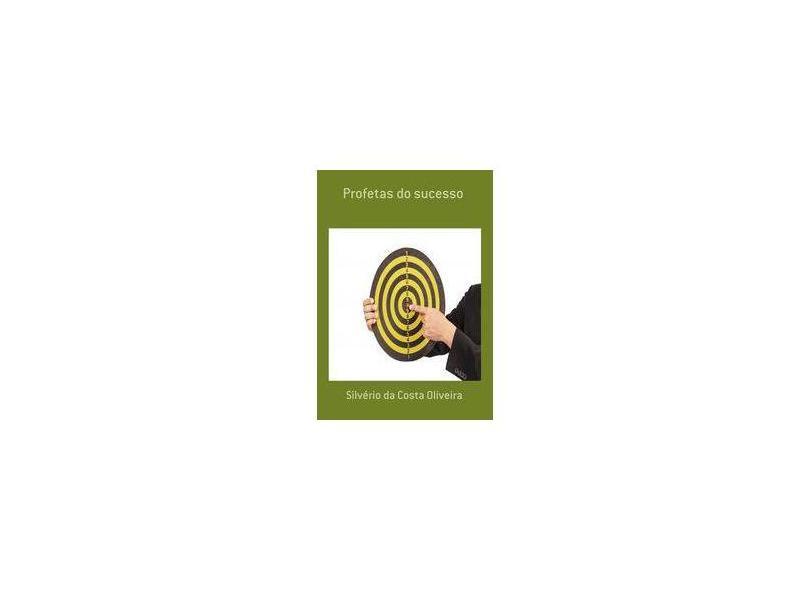 Profetas do Sucesso - Silvério Da Costa Oliveira - 9788591820306