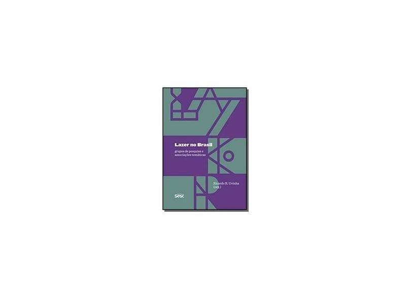Lazer no Brasil. Grupos de Pesquisa e Associações Temáticas - Ricardo Ricci Uvinha - 9788594931269