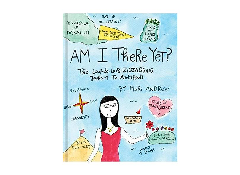 Am I There Yet?: The Loop-de-loop, Zigzagging Journey to Adulthood - Mari Andrew - 9781524761431