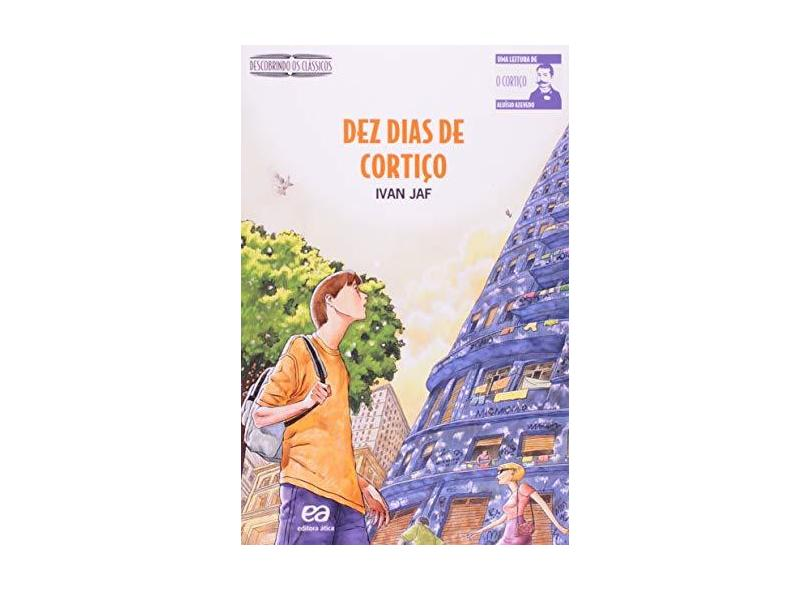 Dez Dias de Cortiço - Col. Descobrindo os Clássicos - Nova Ortografia - Jaf, Ivan - 9788508120277