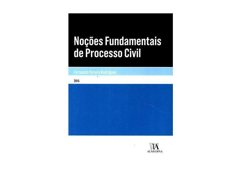 Noções Fundamentais de Processo Civil - Fernando Pereira Rodrigues - 9789724060859