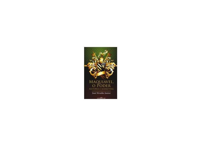 Maquiavel o Poder - História e Marketing - Col. A Obra - Prima de Cada Autor - Nivaldo, Jose  Junior - 9788572323451