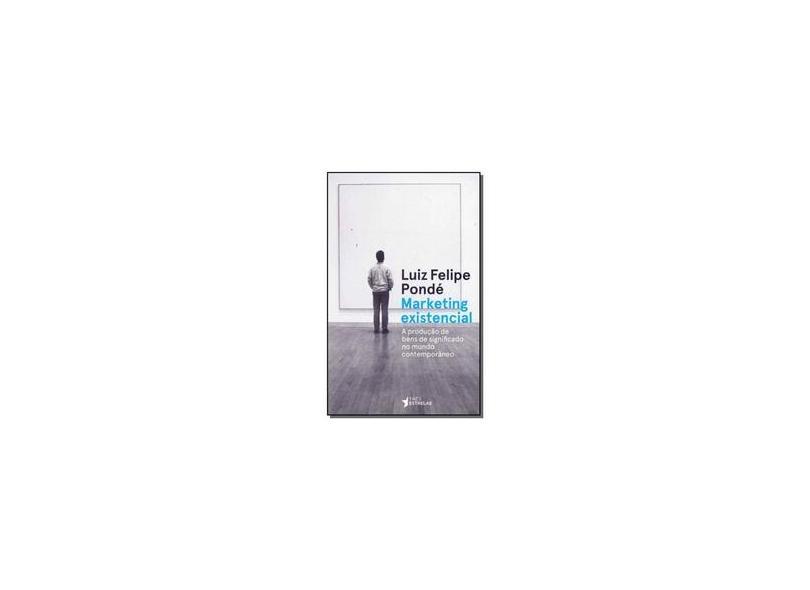 Marketing Existencial - Luiz Felipe Pondé - 9788568493366