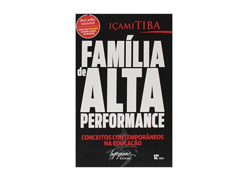 Família de Alta Performance - Conceitos Contemporâneos na Educação - Tiba , Içami - 9788599362389