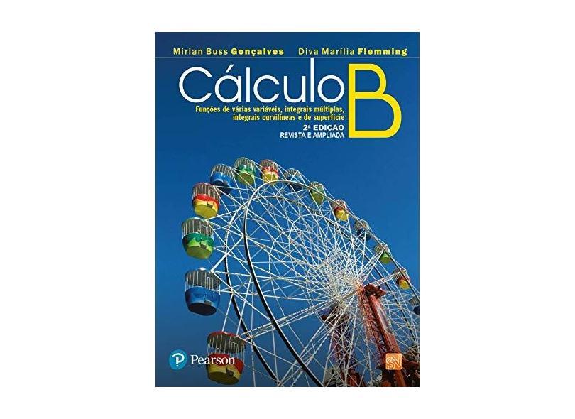 Cálculo B - 2ª Ed. - Goncalves, Mirian Buss; Flemming, Diva Marilia - 9788576051169