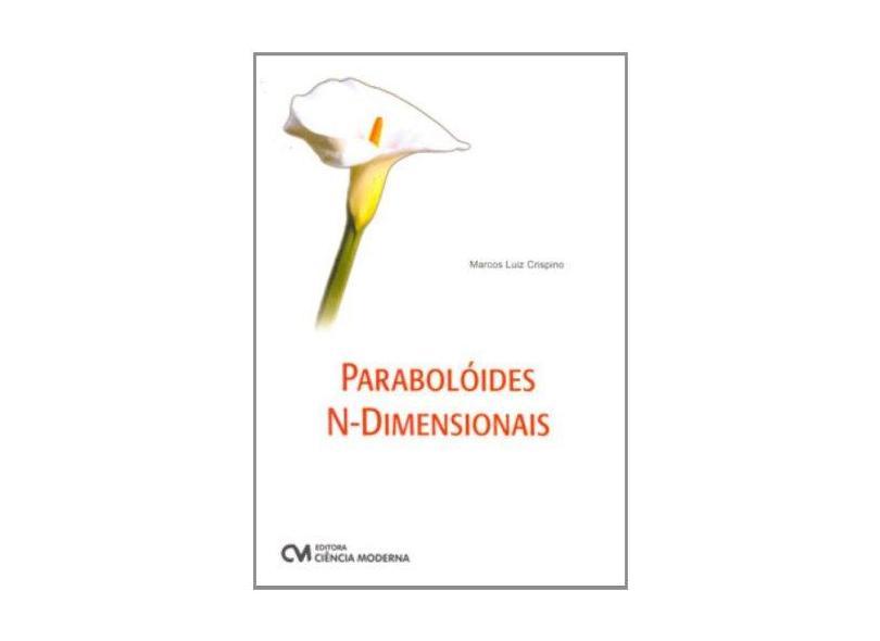 Parabolóides N-Dimensionais - Marcos Luiz Crispino - 9788573937312
