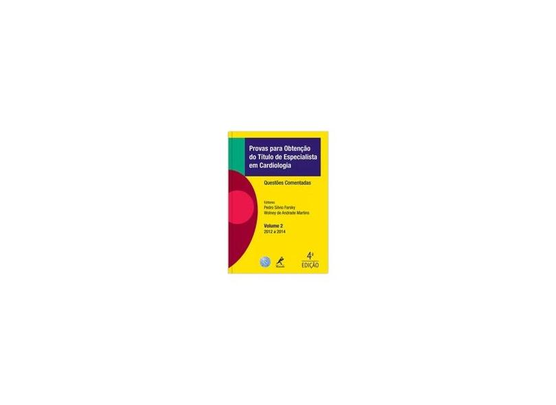 Provas Para Obtenção do Título de Especialista Em Cardiologia - Vol. 2 - 4ª Ed. 2016 - Martins, Wolney De Andrade; Morais, Nelson Siqueira De - 9788520445969