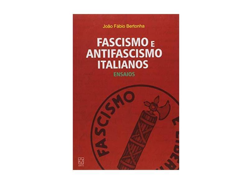 Fascismo e Antifascismo Italianos: Ensaios - João Fábio Bertonha - 9788570618276