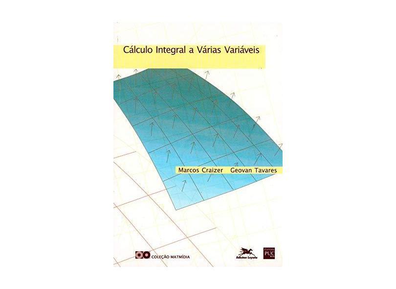 Cálculo Integral a Várias Variáveis - Craizer, Marcos; Tavares, Geovan - 9788515024414