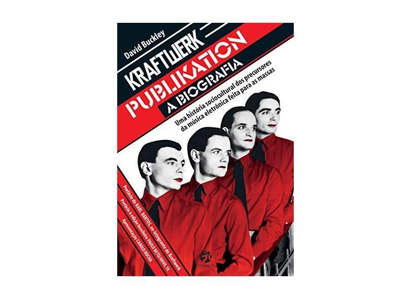 Kraftwerk Publikation - A Biografia - Buckley, David; Forrest, Nigel - 9788555030246