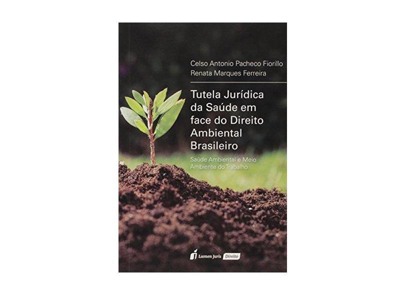 Tutela Jurídica da Saúde em Face do Direito Ambiental Brasileiro. 2018 - Celso Antônio Pacheco Fiorillo - 9788551907436