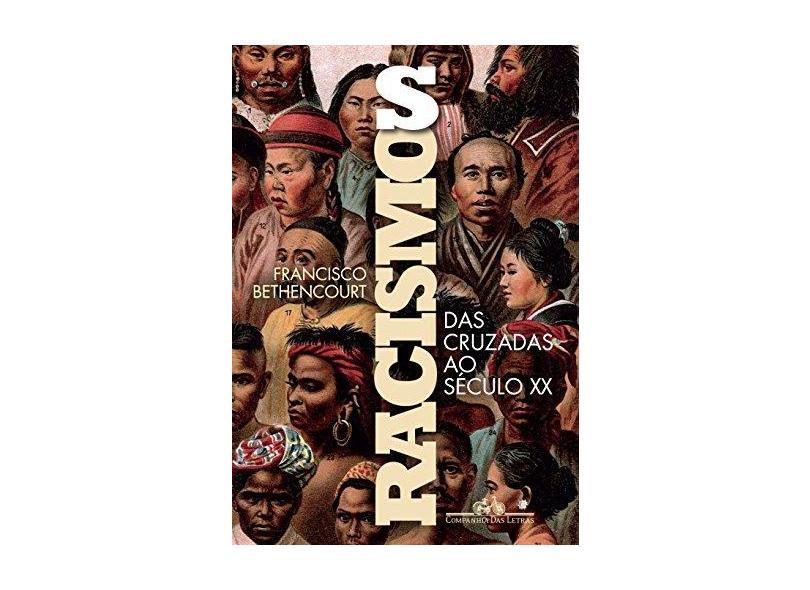 Racismos - Das Cruzadas Ao Século XX - Bethencourt,francisco - 9788535930467