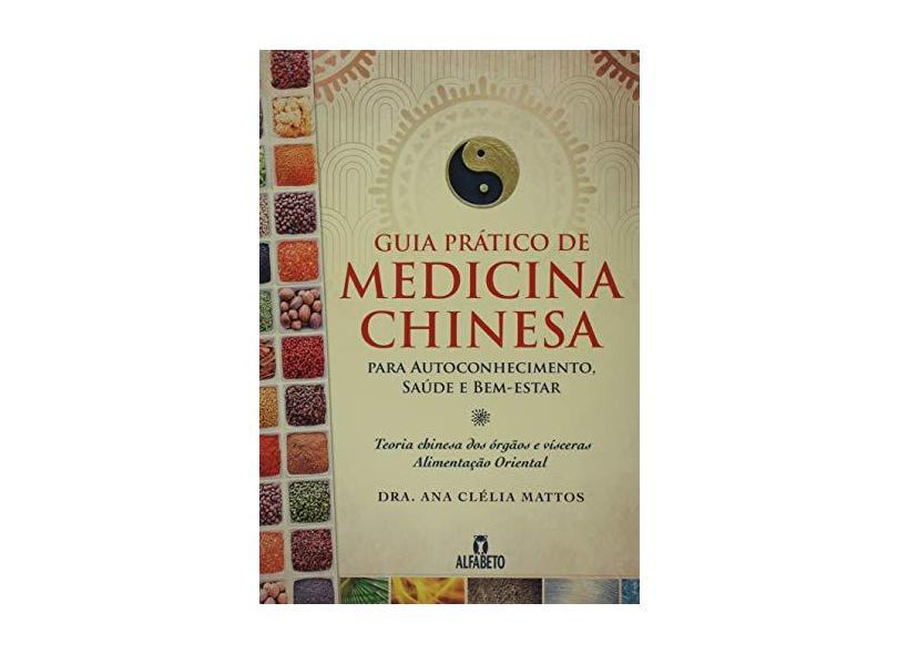 Guia Prático de Medicina Chinesa - Para Autoconhecimento, Saúde e Bem-Estar - Ana Clélia Mattos - 9788598307671