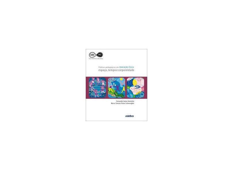 Práticas Pedagógica Em Educação Física - Espaço, Tempo e Corporeidade - González, Fernando Jaime; Schwengber, Maria Simone Vione - 9788536011318