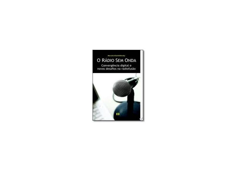 "O Radio Sem Onda - ""kischinhevsky, Marcelo"" - 9788576501114"