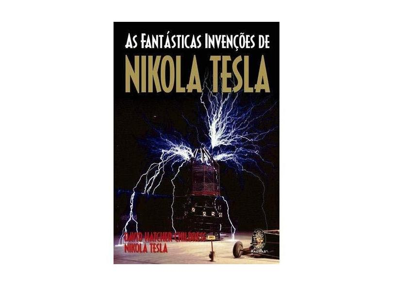 As Fantásticas Invenções de Nikola Tesla - David Hatcher Childress - 9788537010006