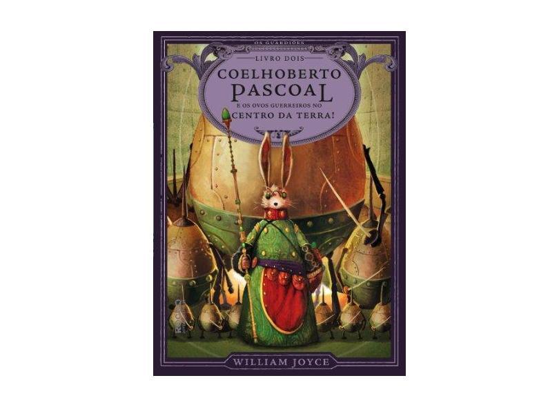 Coelhoberto Pascoal - e Os Ovos Guerreiros No Centro da Terra! - Joyce, William - 9788579801501