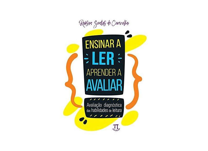 Ensinar a Ler, Aprender a Avaliar. Avaliação Diagnóstica das Habilidades de Leitura - Robson Santos De Carvalho - 9788579341540