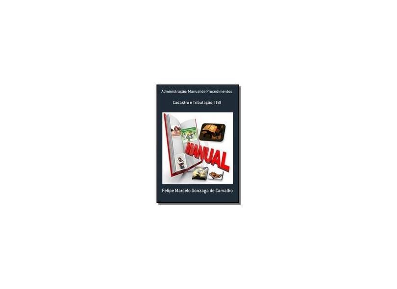 Administração. Manual de Procedimentos - Felipe Marcelo Gonzaga De Carvalho - 9788567717029