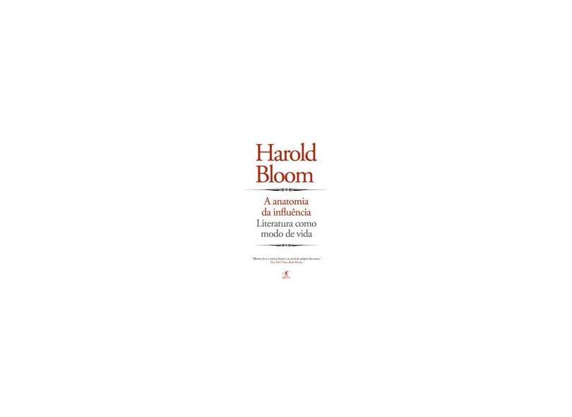 A Anatomia da Influência: Literatura como Modo de Vida - Harold Bloom - 9788539005413