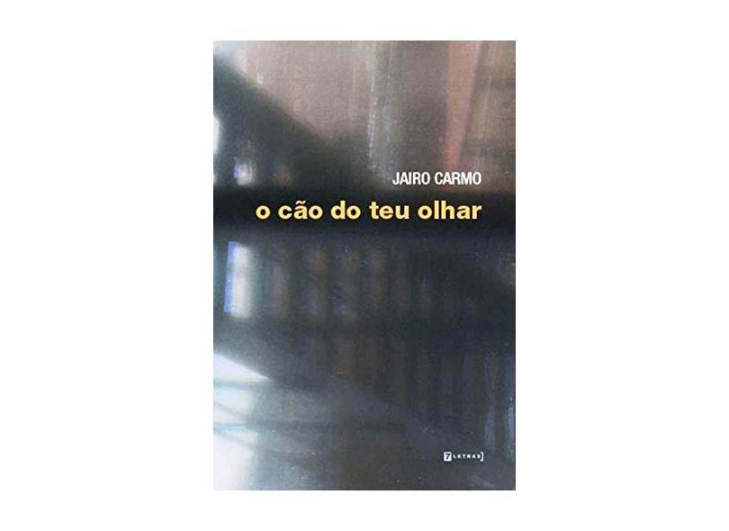O Cão do Teu Olhar - Jairo Carmo - 9788542106770